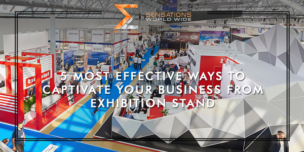 5 Most Effective Ways To Captivate Your Business From Exhibition Stand