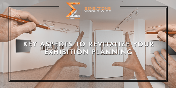 Key Aspects To Revitalize Your Exhibition Planning