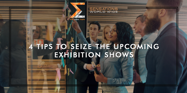 4 Tips To Seize The Upcoming Exhibition Shows