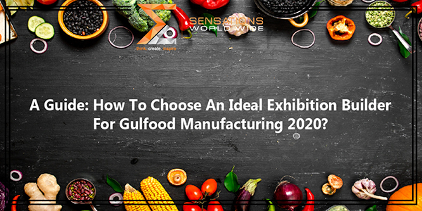 A Guide: How To Choose An Ideal Exhibition Builder For Gulfood Manufacturing 2020?