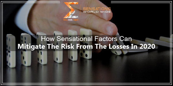 "How ""SENSATIONAL FACTORS"" can mitigate the risk from the losses in 2020?"