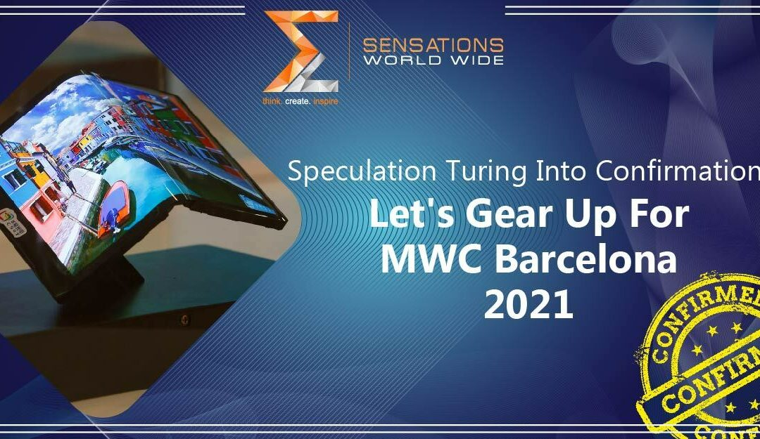 Speculation Turing Into Confirmation: Let's Gear Up For MWC Barcelona 2021
