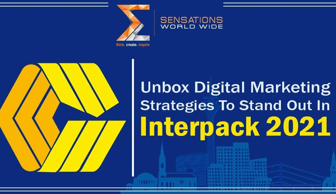 Unbox Digital Marketing Strategies To Stand Out In Interpack 2021