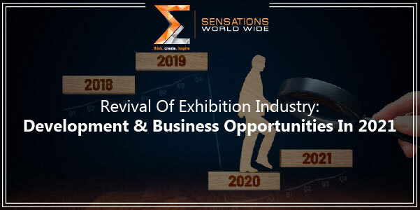 Revival Of Exhibition Industry: Development & Business Opportunities In 2021