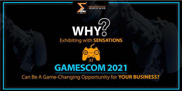 Why Exhibiting With SENSATIONS At GamesCom 2021 Can Be A Game-Changing Opportunity For Your Business?