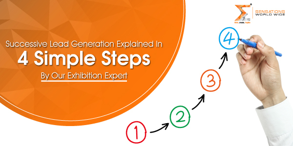 Successive Lead Generation Explained In 4 Simple Steps By Our Exhibition Expert