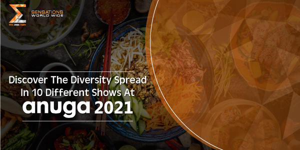 Discover The Diversity Spread In 10 Different Shows At Anuga Trade Fair