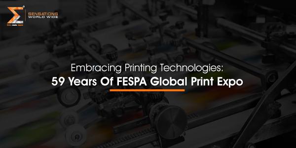 Embracing Printing Technologies: 59 Years Of FESPA Global Print Expo