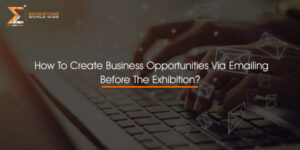 How To Create Business Opportunities Via Emailing Before The Exhibition?