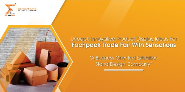 Unpack Innovative Product Display Ideas For Fachpack Trade Fair With Sensations